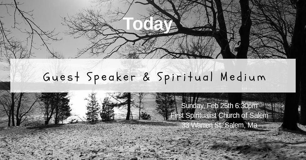 I'm looking forward to returning to serve the First Spiritualist Church of Salem TODAY Sunday, 2/25 at 6:30pm for an evening of inspiration, healing, and messages. Hope you will join us
